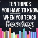 10 Things You Have To Know When You Teach Reading