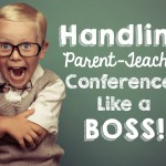 Handling Parent-Teacher Conferences Like A BOSS!