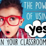 "The Power of Using ""Yes"" in Your Classroom"