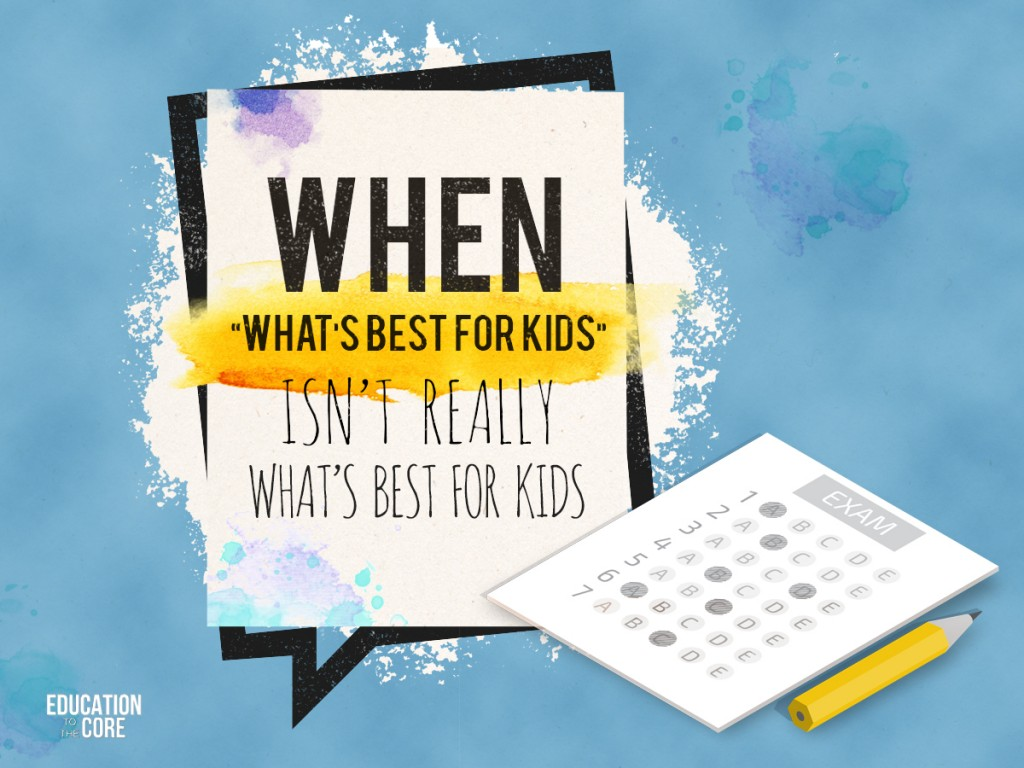 "When ""What's Best for Kids"" Isn't Really What's Best for Kids"
