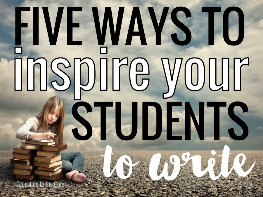 Ways to Inspire your students to write
