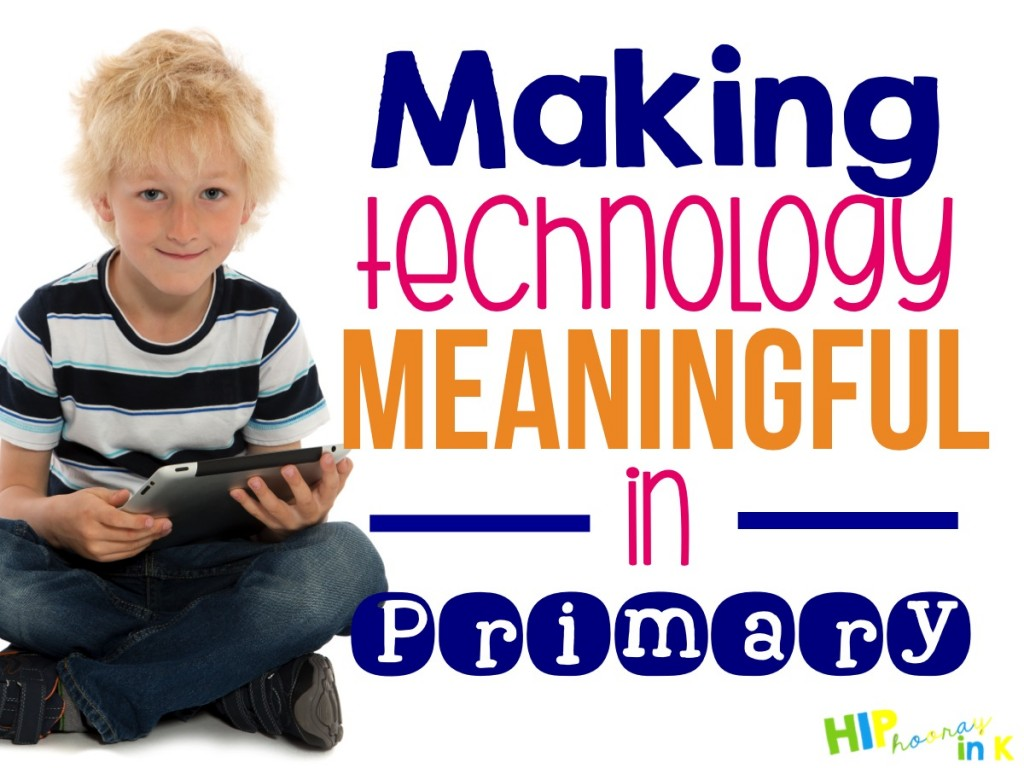 Making Technology Meaningful in Primary by Kirstin McGinnis