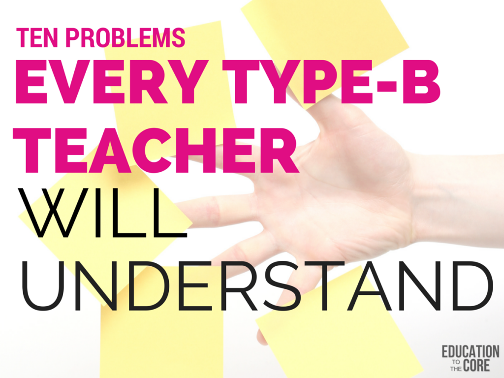 10 Problems Every Type-B Teacher Will Understand