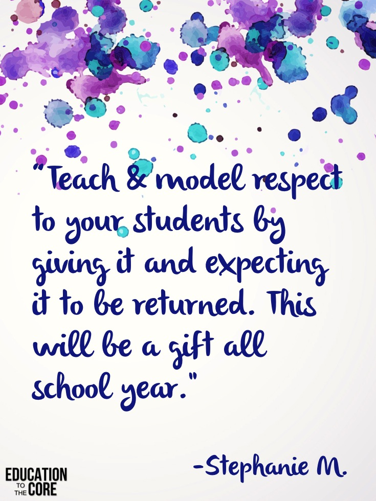 """Teach & model respect to your students by giving it and expecting it to be returned. This will be a gift ALL school year."" -Stephanie M."