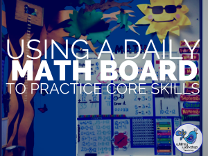 Using a Daily Math Board to Practice Core Skills