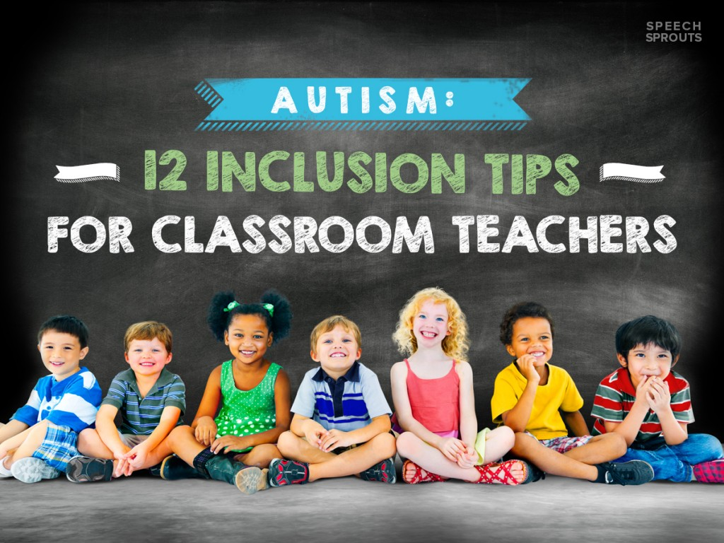 Autism:12 Inclusion Tips for Classroom Teachers