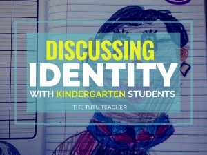 Discussing Identity with Kindergarten Students by Vera from The Tutu Teacher