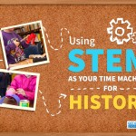 Using STEM as Your Time Machine for History
