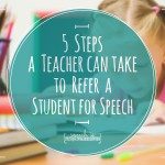 5 Steps a Teacher Can Take to Refer a Student for Speech