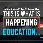 Dear Presidential Candidates, This Is What Is Happening in Education…