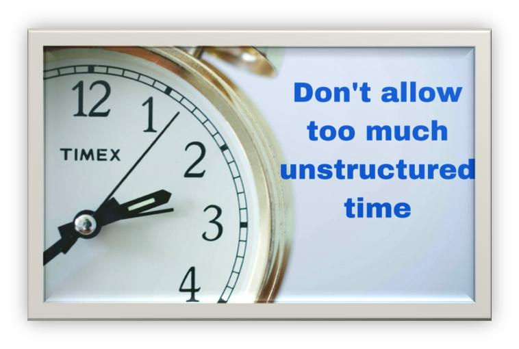 Don't allow too much unstructured time