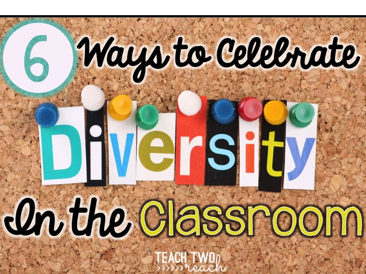 6 Ways to Celebrate Diversity in the Classroom