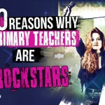 10 Reasons Why Primary Teachers Are Rockstars