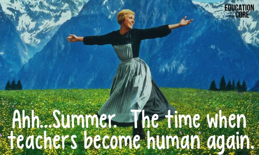 Ah Summer. The time when teachers become human again.