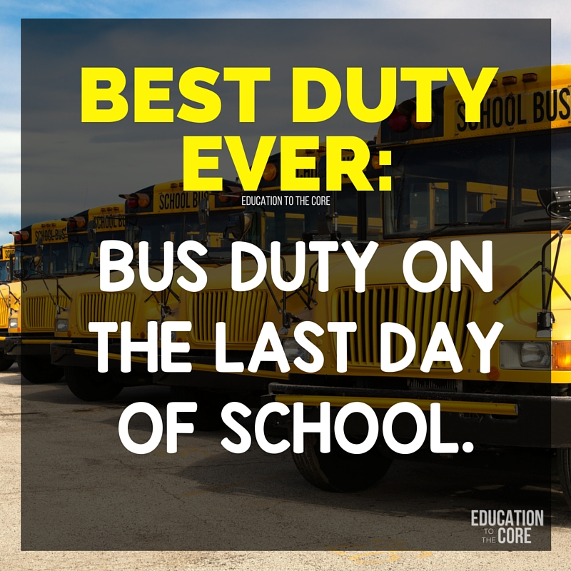 Any other day of the year, bus duty is a hot mess. The last day of school, it's the best duty around.