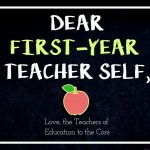 Dear First Year Teacher Self…