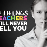 10 Things Teachers Will Never Tell You
