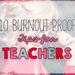 10 Burnout Proof Tips for Teachers