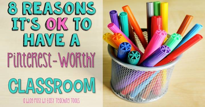 8 Reasons It's Okay to Have a Pinterest-Worthy Classroom: Article by Kirsten from Easy Teaching Tools