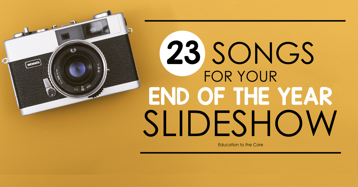 23 Songs for Your End of the Year Slideshow | Education to