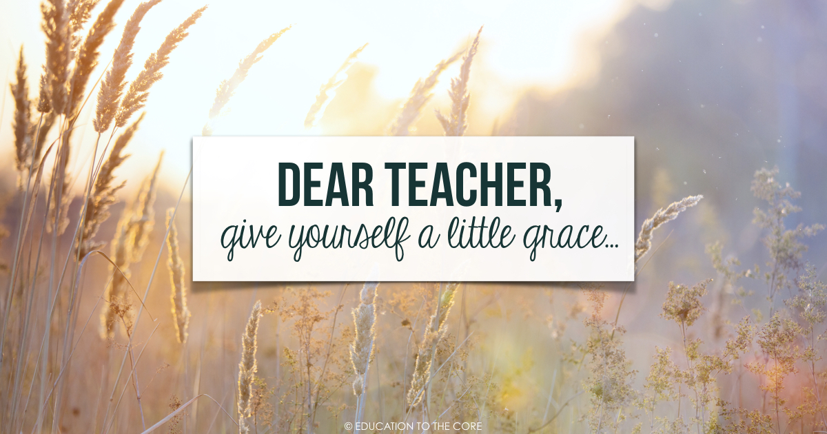 Teachers, give yourselves a little grace... - Education to the Core