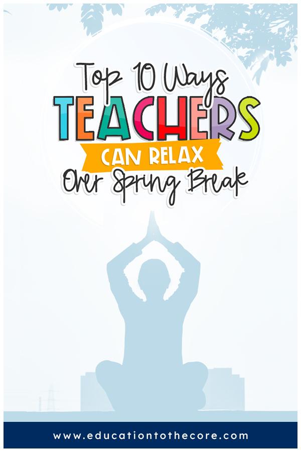Top 10 Ways Teachers Can Relax Over Spring Break
