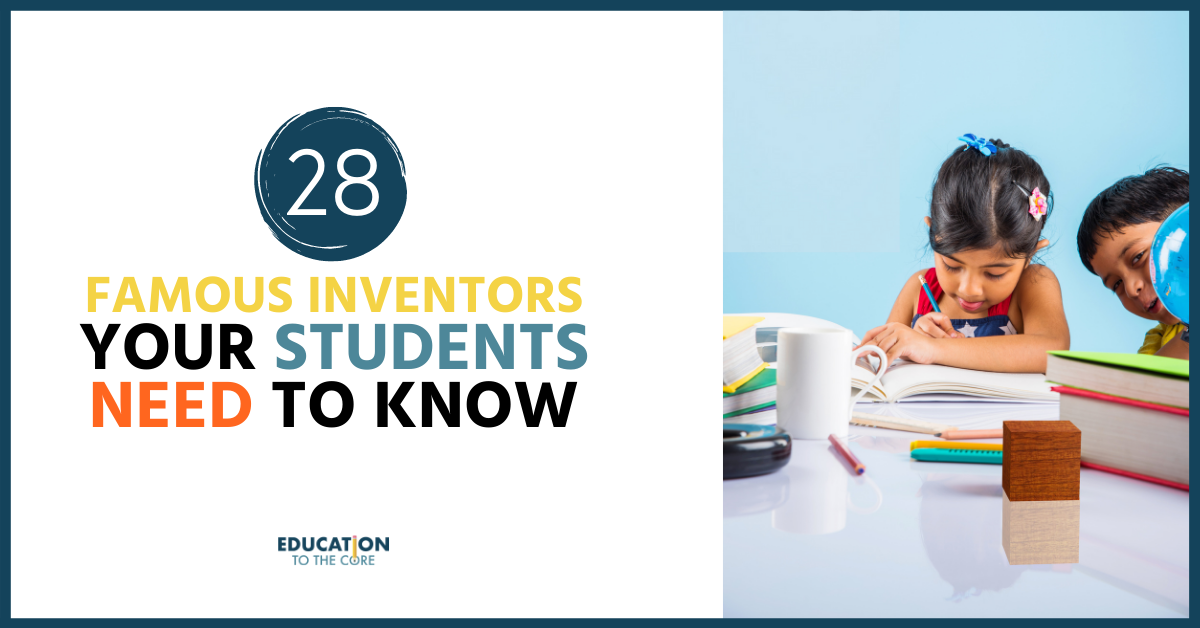 28 Famous Inventors Your Students NEED to Know!