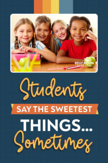 title: Students Say the Sweetest Things... Sometimes